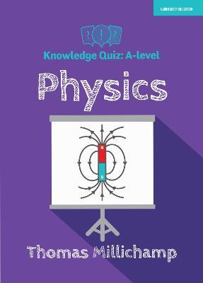 Knowledge Quiz: A-level Physics by Alex Dawes