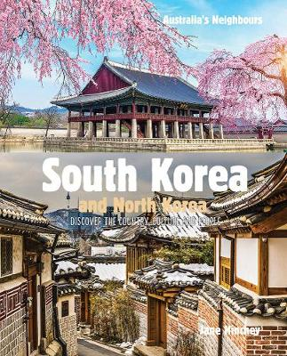 Australia's Neighbours: South Korea and North Korea: Discover the Country, Culture and People by Jane Hinchey