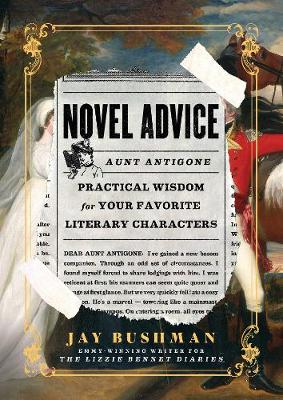Novel Advice: Practical Wisdom for Your Favorite Literary Characters by Jay Bushman