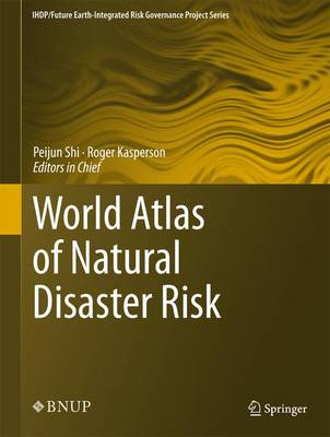 World Atlas of Natural Disaster Risk by Peijun Shi