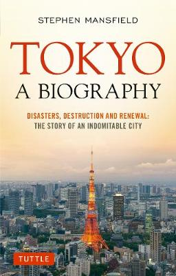 Tokyo A Biography by Stephen Mansfield