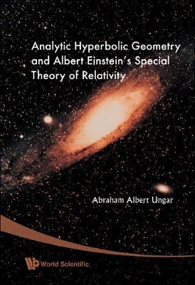 Analytic Hyperbolic Geometry And Albert Einstein's Special Theory Of Relativity by Abraham Albert Ungar