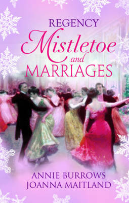 Regency Mistletoe & Marriages WITH A Countess by Christmas AND The Earl's Mistletoe Bride by Annie Burrows