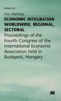 Economic Integration Worldwide by Fritz Machlup