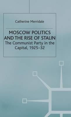 Moscow Politics and The Rise of Stalin by Catherine Merridale