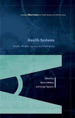 Health Systems, Health, Wealth and Societal Well-being: Assessing the case for investing in health systems by Martin McKee