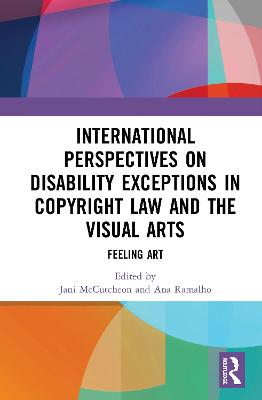 International Perspectives on Disability Exceptions in Copyright Law and the Visual Arts: Feeling Art book