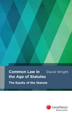 Common Law in the Age of Statutes: The Equity of the Statute by D Wright