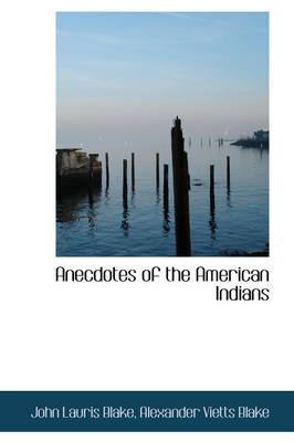 Anecdotes of the American Indians by John Lauris Blake