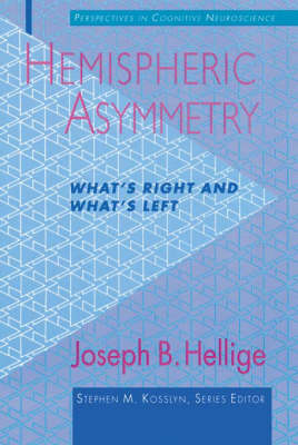 Hemispheric Asymmetry: What's Right and What's Left by Joseph B. Hellige