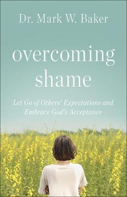 Overcoming Shame by Mark W. Baker