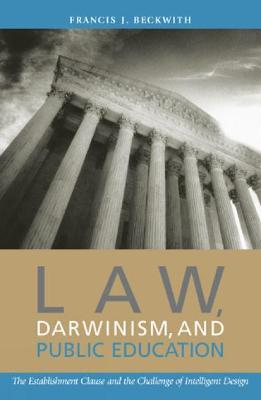 Law, Darwinism, and Public Education by Francis J. Beckwith