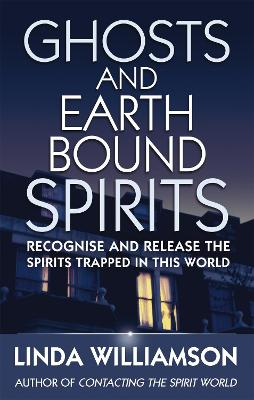 Ghosts And Earthbound Spirits by Linda Williamson