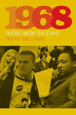 1968: Those Were the Days by Brian Williams