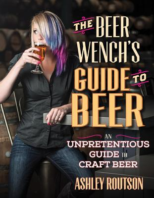 The Beer Wench's Guide to Beer by Ashley V. Routson
