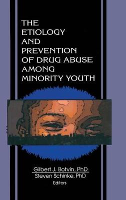 The Etiology and Prevention of Drug Abuse Among Minority Youth by Steven Schinke