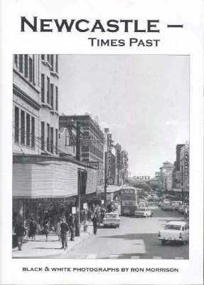Newcastle: Times Past by Ron Morrison
