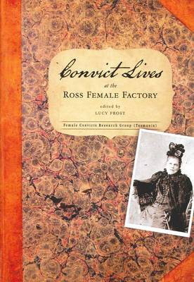 Convict Lives at the Ross Female Factory by Lucy Frost