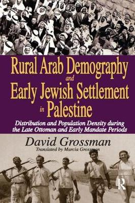 Rural Arab Demography and Early Jewish Settlement in Palestine by David Grossman