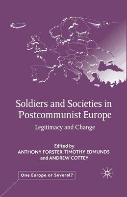 Soldiers and Societies in Postcommunist Europe by A. Forster