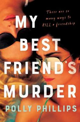 My Best Friend's Murder: The new addictive and twisty psychological thriller that will hold you in a 'vice-like grip' (Sophie Hannah) book