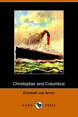 Christopher and Columbus (Dodo Press) by Elizabeth Von Arnim