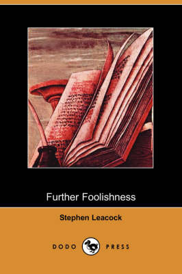 Further Foolishness (Dodo Press) by Stephen Leacock