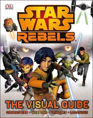 Star Wars Rebels The Visual Guide by DK