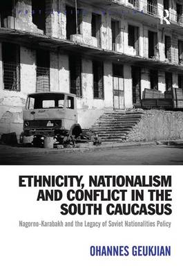 Ethnicity, Nationalism and Conflict in the South Caucasus by Ohannes Geukjian