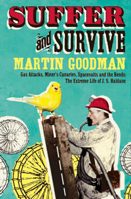 Suffer and Survive: The Extreme Life of J. S. Haldane by Martin Goodman