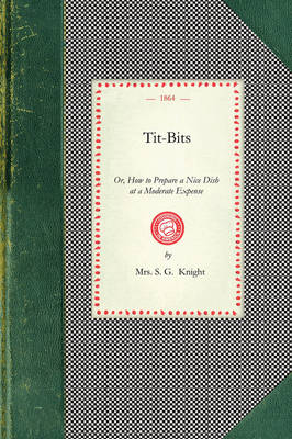 Tit-Bits: Or, How to Prepare a Nice Dish at a Moderate Expense book