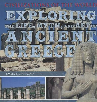 Exploring the Life, Myth, and Art of Ancient Greece by Emma Stafford