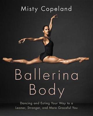 Ballerina Body by Misty Copeland