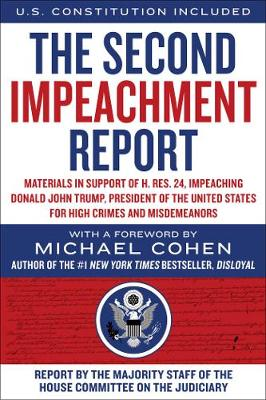 The Second Impeachment Report: Materials in Support of H. Res. 24, Impeaching Donald John Trump, President of the United States, for High Crimes and Misdemeanors by Majority Staff of the House Committee on the Judiciary