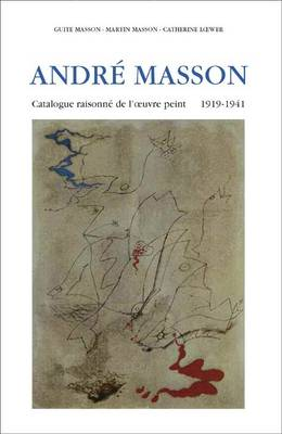 Andre Masson, Monograph and Catalogue Raisonne, 1918-1941 by Dawn Ades