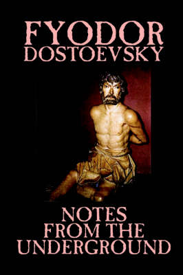 Notes from the Underground by Fyodor Mikhailovich Dostoevsky, Fiction, Classics, Literary by Fyodor Mikhailovich Dostoevsky