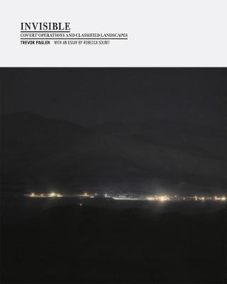 Invisible: Covert Operations and Classified Landscapes by Trevor Paglen