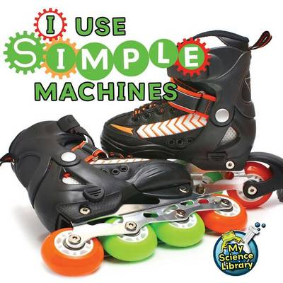 I Use Simple Machines by Buffy Silverman