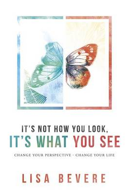 It's Not How You Look, It's What You See by Lisa Bevere
