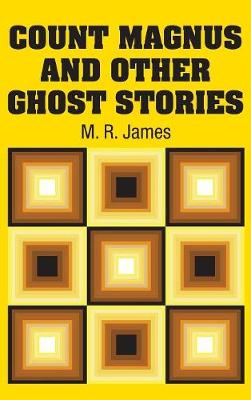 Count Magnus and Other Ghost Stories by M R James