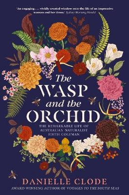 The Wasp and the Orchid: The Remarkable Life of Australian Naturalist Edith Coleman by Danielle Clode