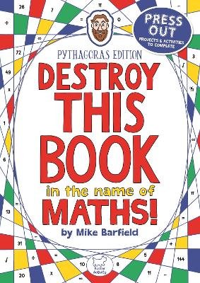 Destroy This Book in the Name of Maths: Pythagoras Edition by Mike Barfield
