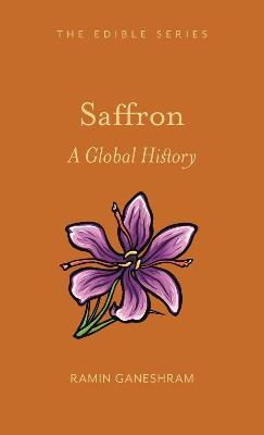 Saffron: A Global History by Ramin Ganeshram