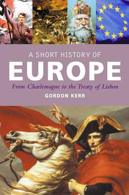 A Short History Of Europe by Gordon Kerr