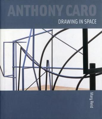 Anthony Caro: Drawing in Space by Mary Reid