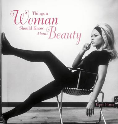 Things a Woman Should Know About Beauty by Karen Homer