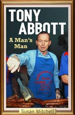 Tony Abbott: A Man's Man book
