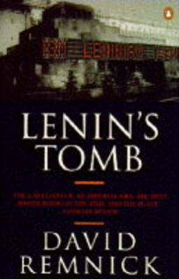 Lenin's Tomb: Last Days of the Soviet Empire by David Remnick