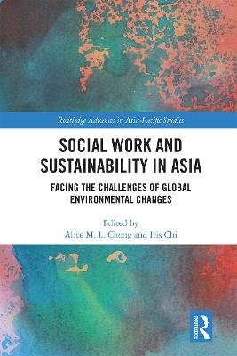 Social Work and Sustainability in Asia: Facing the Challenges of Global Environmental Changes by Alice M. L. Chong