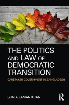 The Politics and Law of Democratic Transition by Sonia Zaman Khan